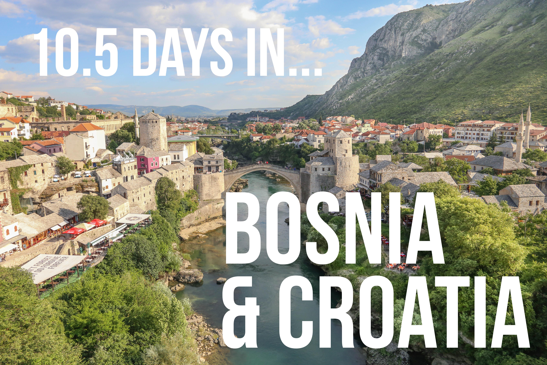 10.5 days in Bosnia & Croatia itinerary